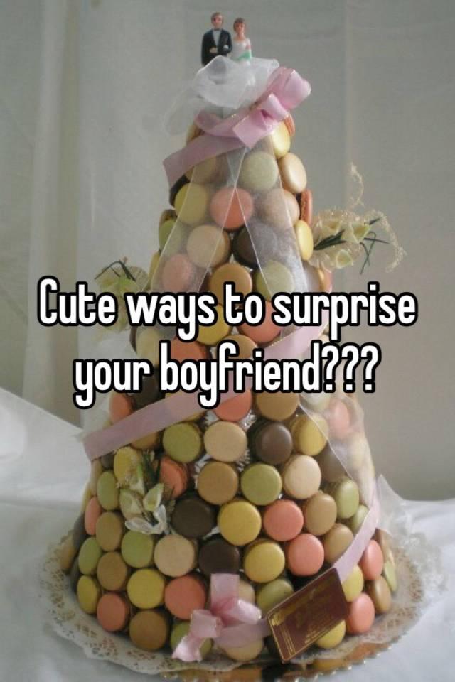 Nice ways to surprise your boyfriend