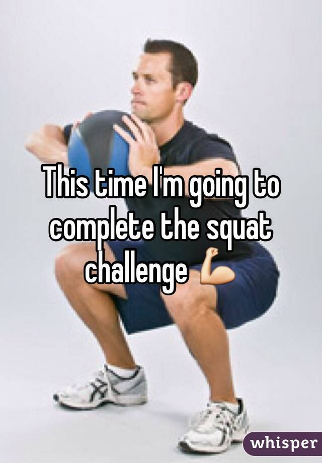 This time I'm going to complete the squat challenge 💪