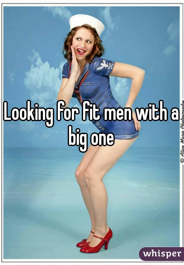 Looking for fit men with a big one