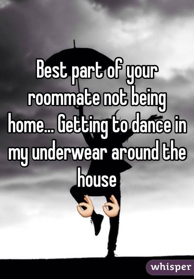 Best part of your roommate not being home... Getting to dance in my underwear around the house  👌👌