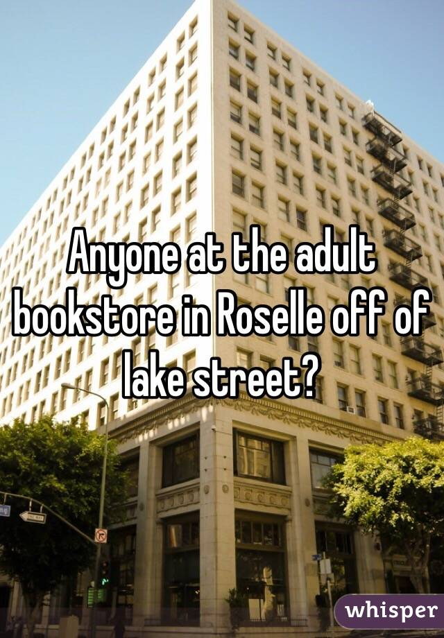 Anyone at the adult bookstore in Roselle off of lake street?