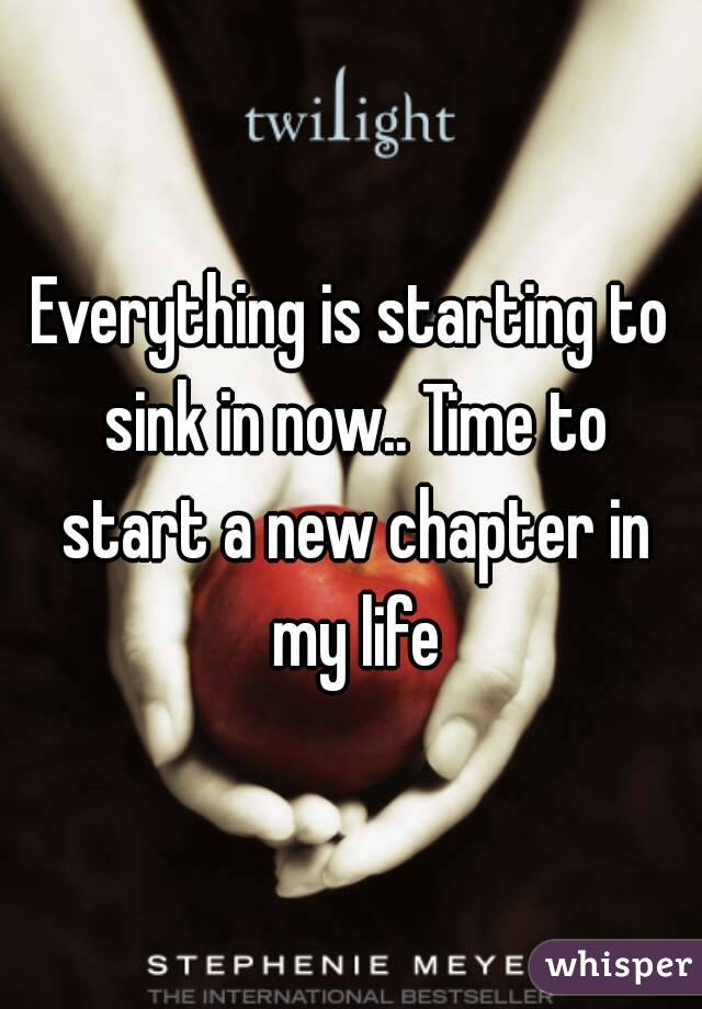 Everything is starting to sink in now.. Time to start a new chapter in my life