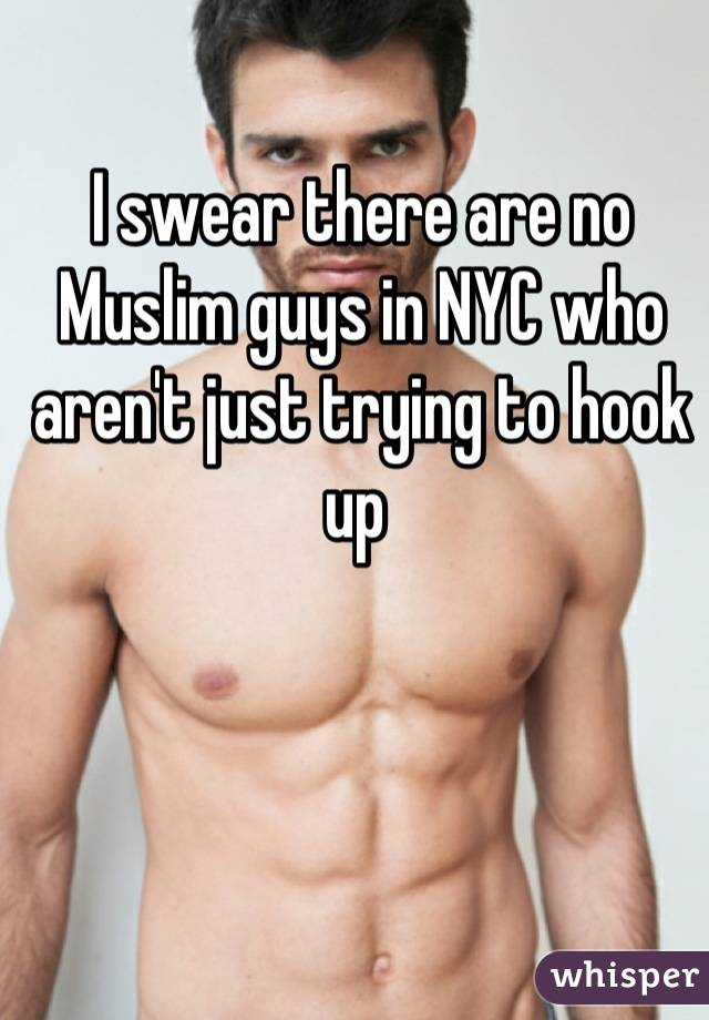I swear there are no Muslim guys in NYC who aren't just trying to hook up