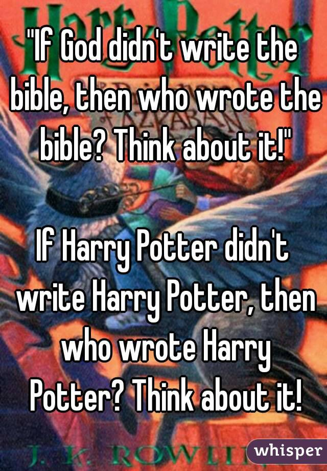 If God didn't write the bible, then who wrote the bible
