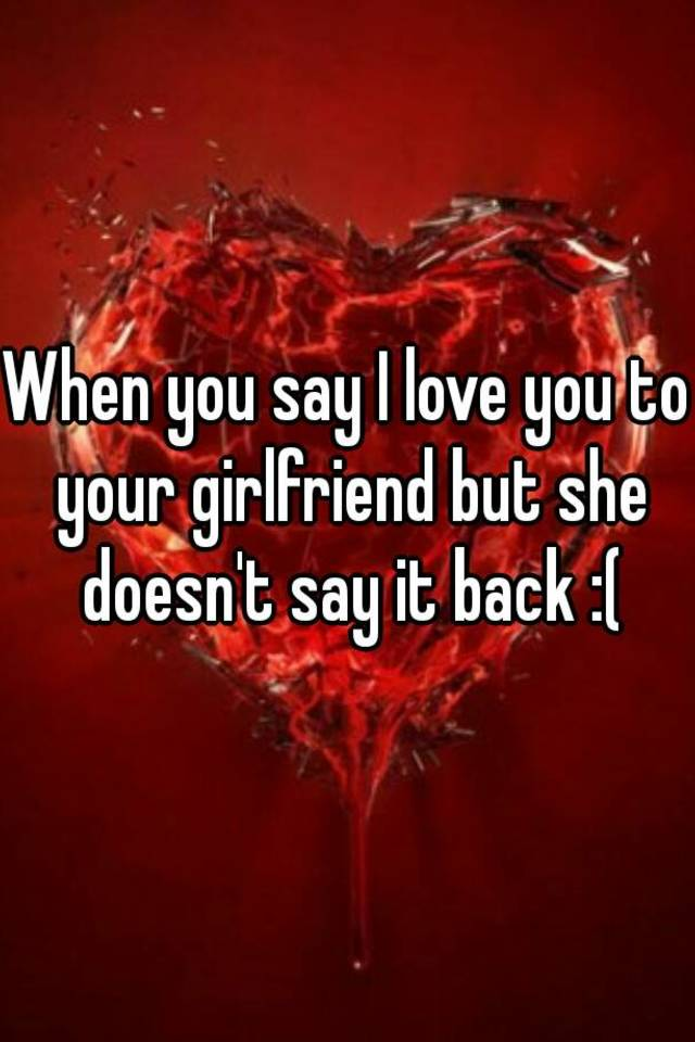 What to do if a girl doesnt say i love you back