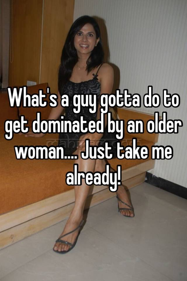 Dominated by older woman