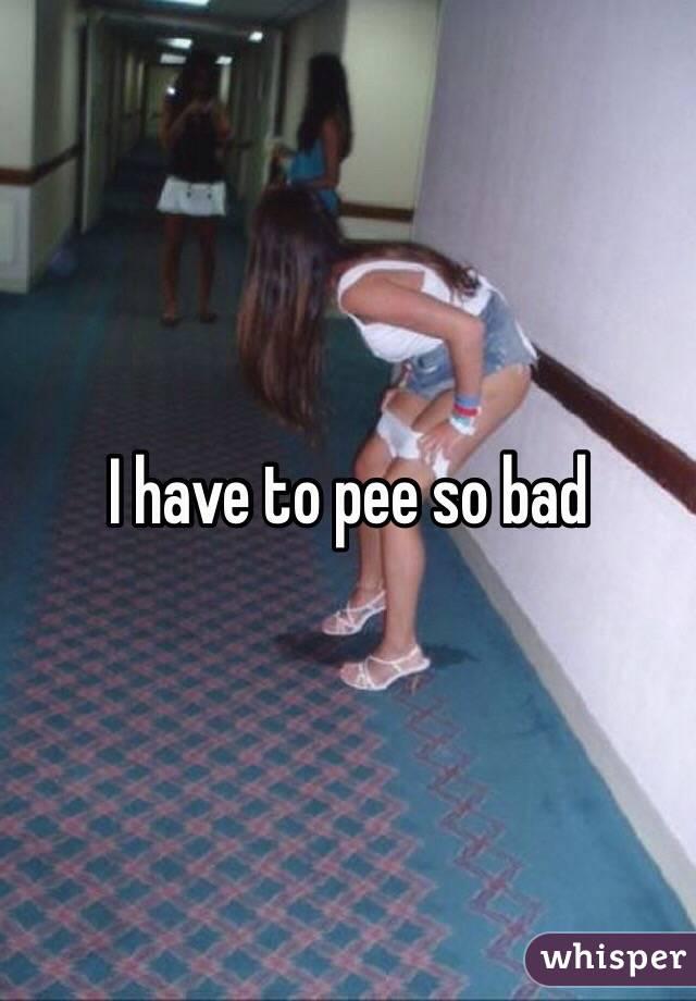 pee that bad