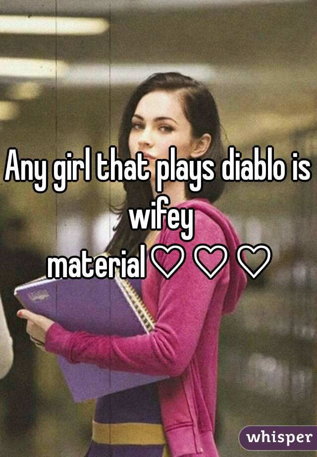 Any girl that plays diablo is wifey material♡♡♡