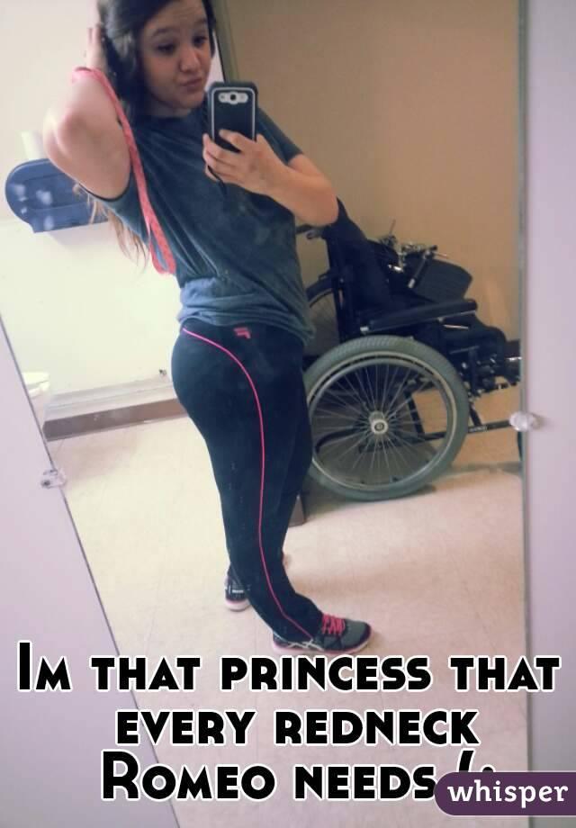Im that princess that every redneck Romeo needs (;