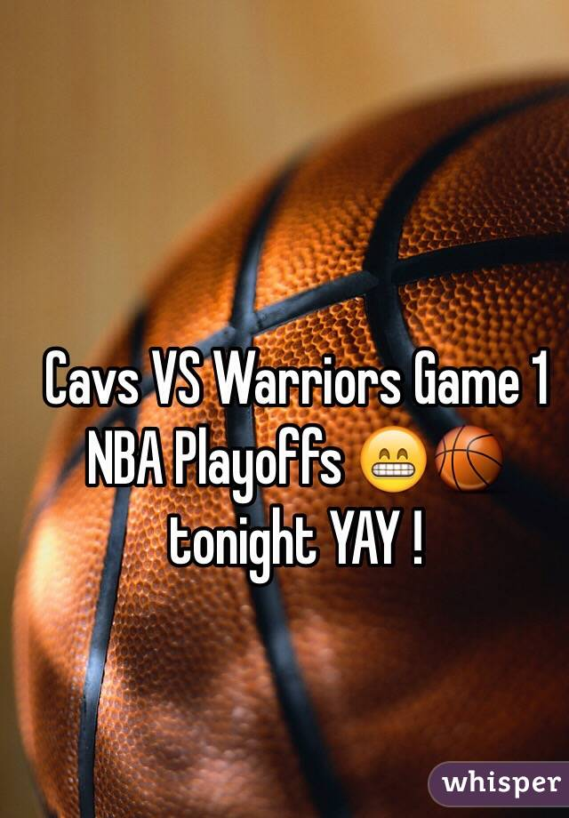 Cavs VS Warriors Game 1 NBA Playoffs 😁🏀 tonight YAY !