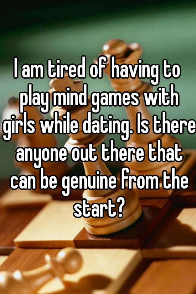 Tired of playing dating games