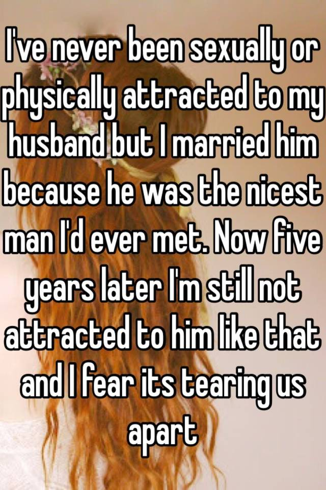 Never been sexually attracted to husband