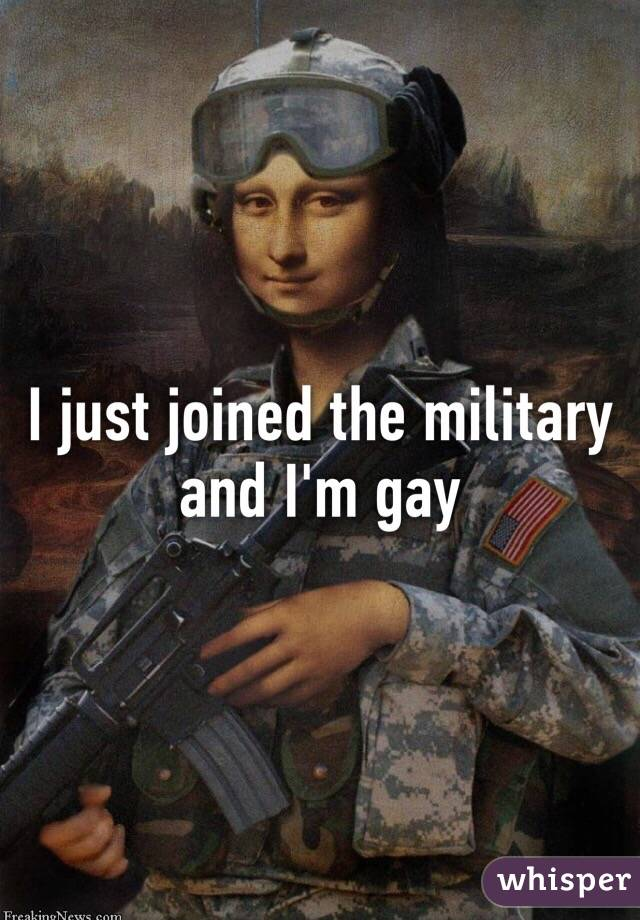 I just joined the military and I'm gay