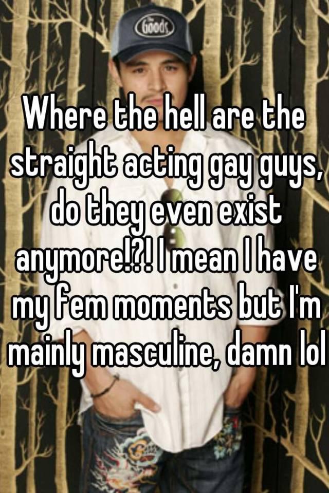 Straight acting gay guys