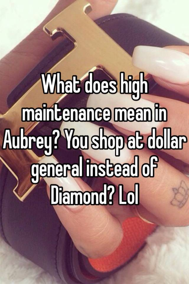 What Does It Mean When Someone Is High Maintenance
