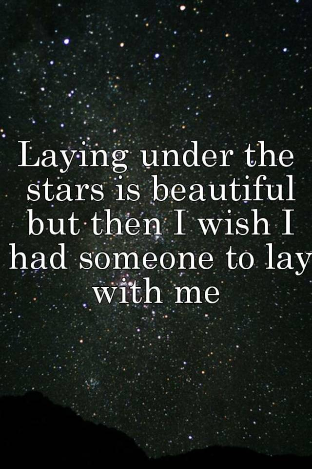 And have laying under the stars