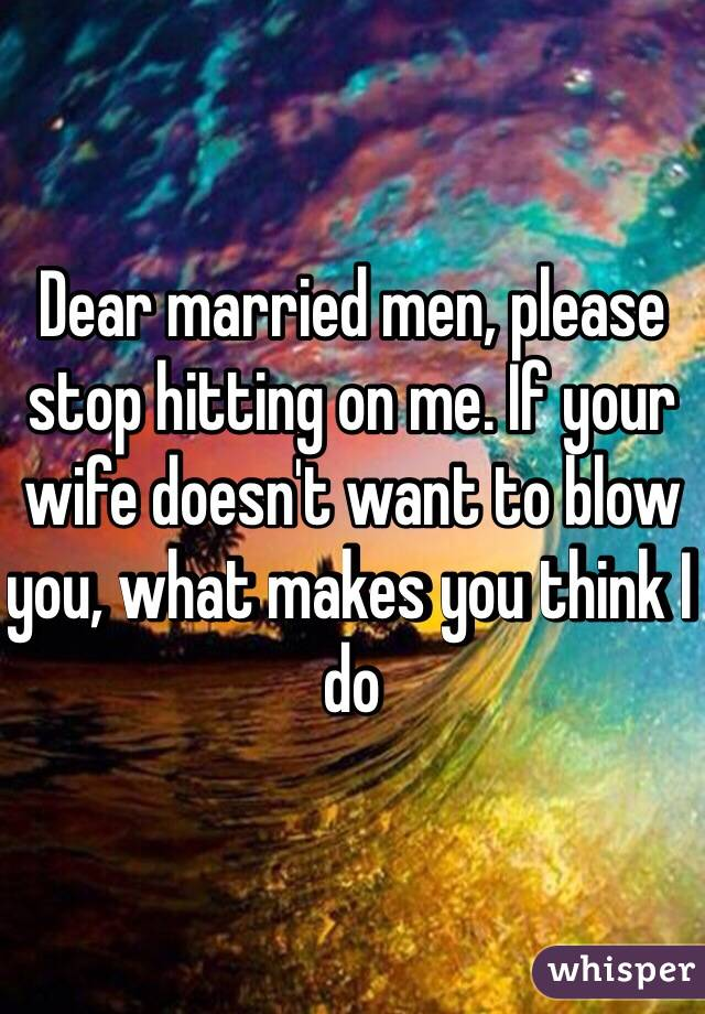 why does a married man want me