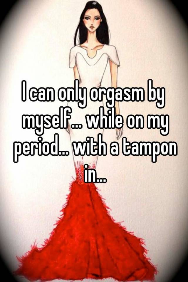 a inserted with Orgasm tampon