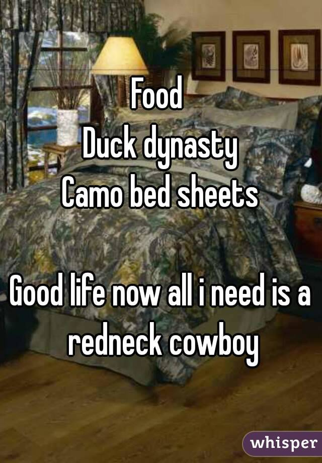 Food Duck Dynasty Camo Bed Sheets Good Life Now All I Need Is A Redneck  Cowboy