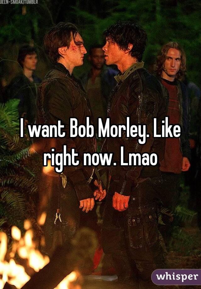 I want Bob Morley. Like right now. Lmao
