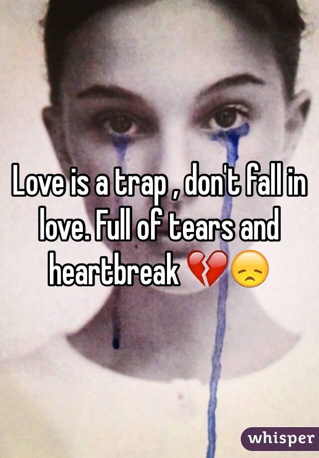 Love is a trap , don't fall in love. Full of tears and heartbreak 💔😞