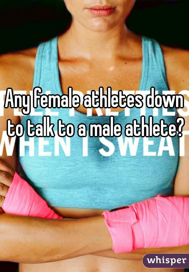 Any female athletes down to talk to a male athlete?