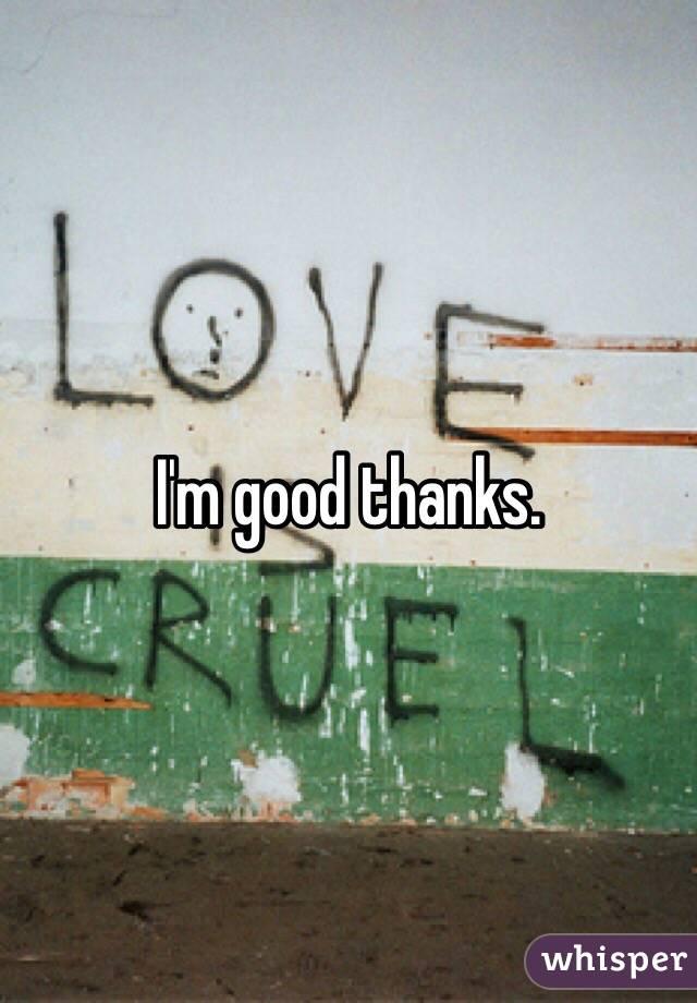 I'm good thanks.
