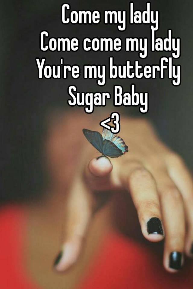 come come my lady sugar baby
