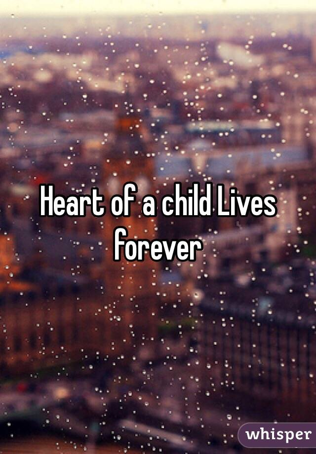 Heart of a child Lives forever