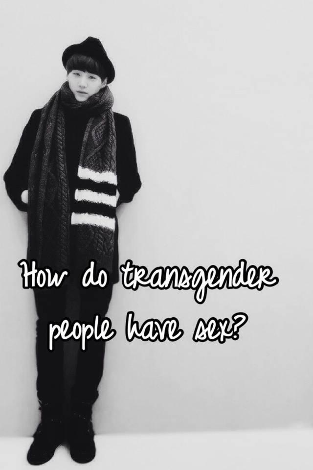 How do transgender people have sex