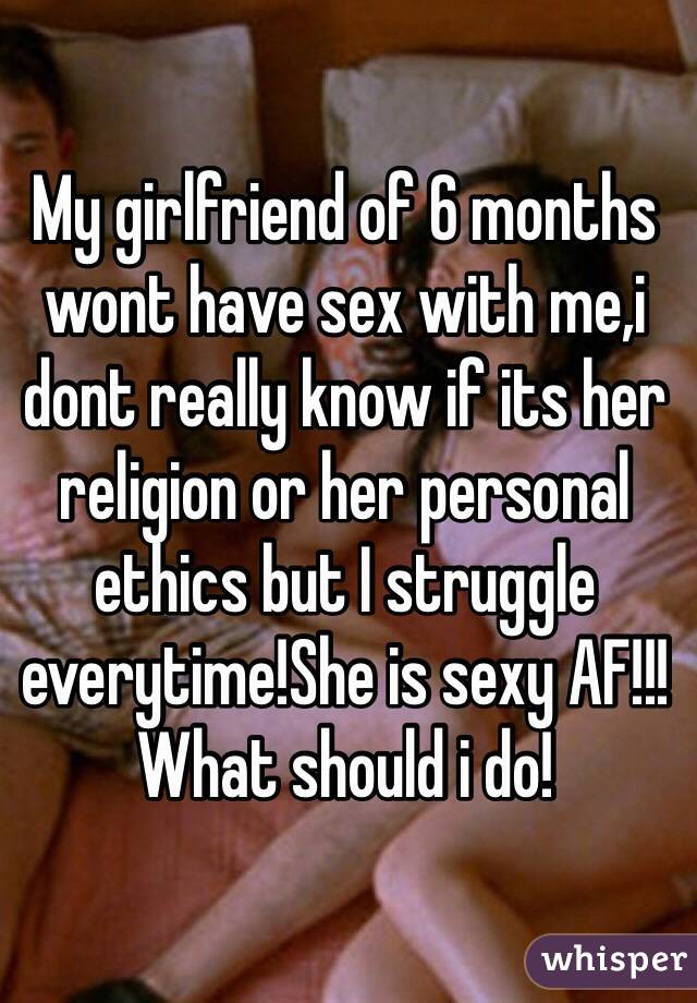 Girlfriend wont have sex with me