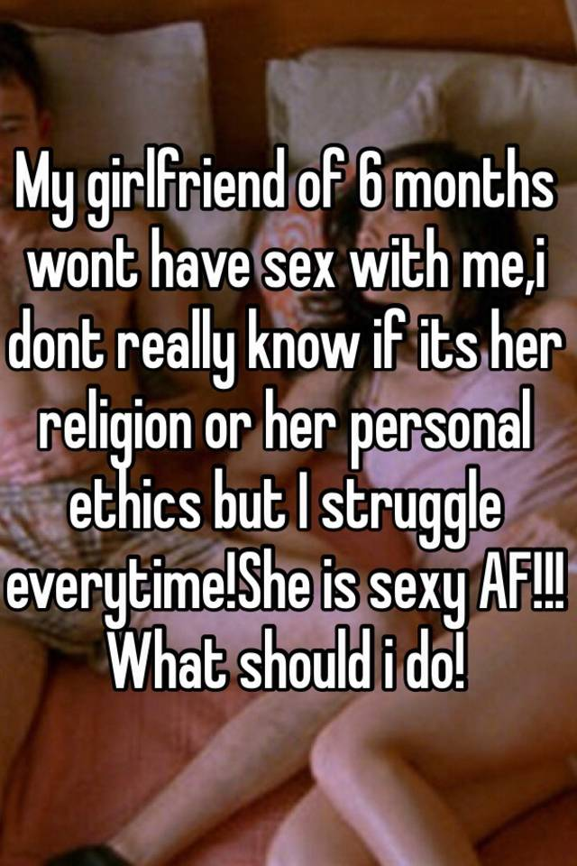 She wont have sex with me