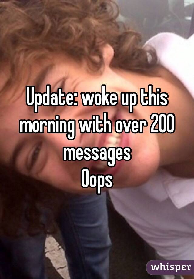 Update: woke up this morning with over 200 messages  Oops