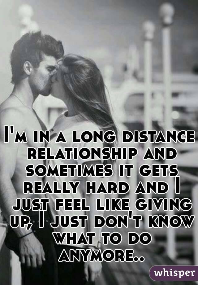I'm in a long distance relationship and sometimes it gets really