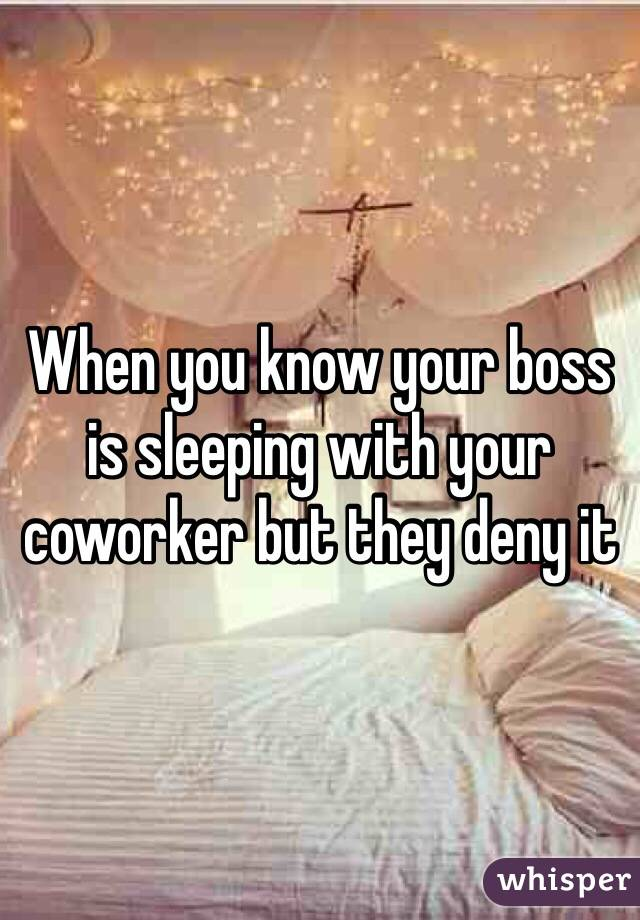 When you know your boss is sleeping with your coworker but