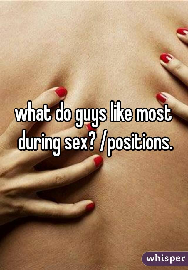 What Do Guys Like Most During Sex Positions