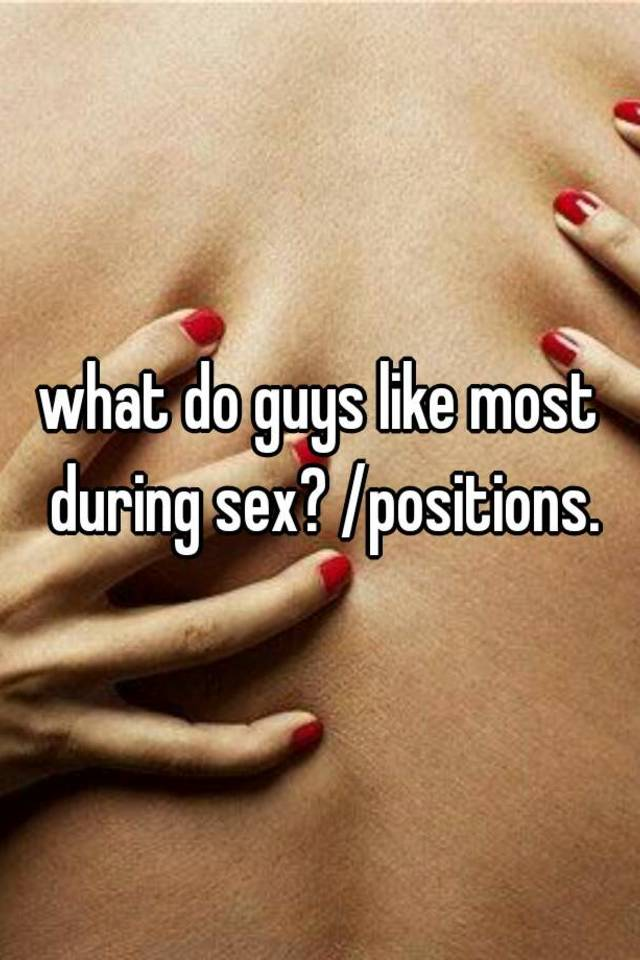 What sex moves do guys like the most
