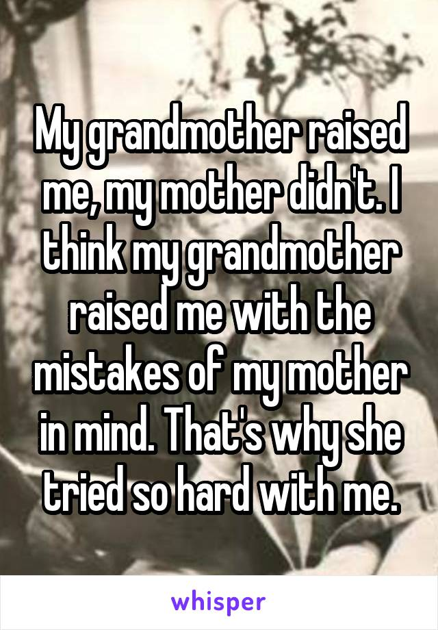 Raised by mother who told me was mistake