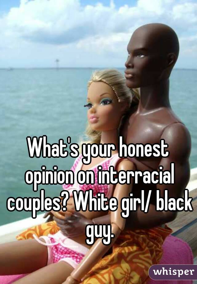 What's your honest opinion on interracial couples? White girl/ black guy.