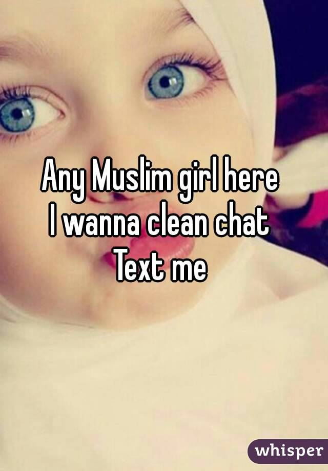 Any Muslim girl here  I wanna clean chat  Text me