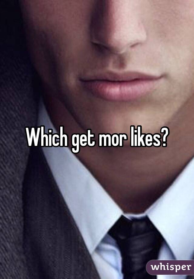 Which get mor likes?
