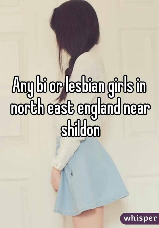 Any bi or lesbian girls in north east england near shildon
