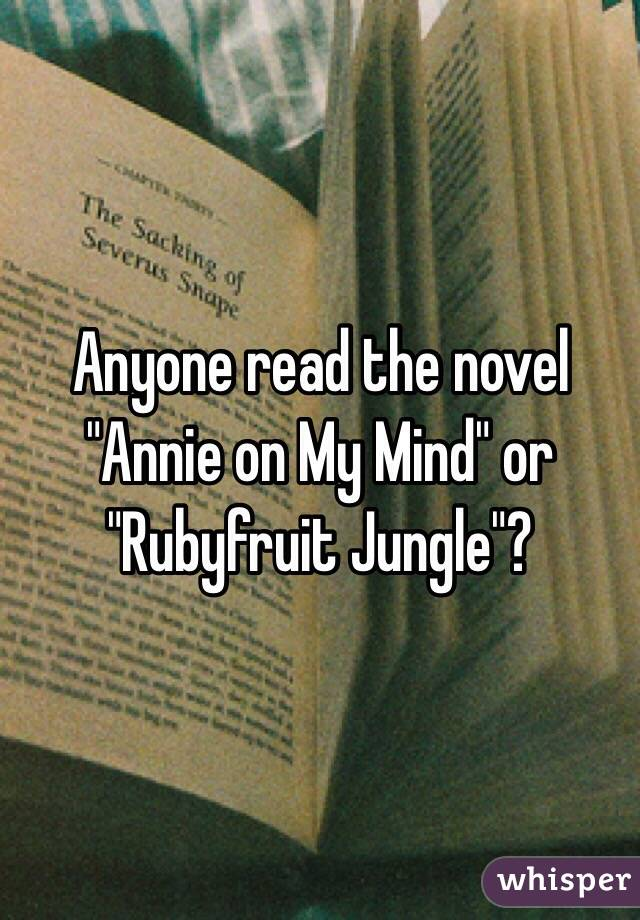"""Anyone read the novel """"Annie on My Mind"""" or """"Rubyfruit Jungle""""?"""