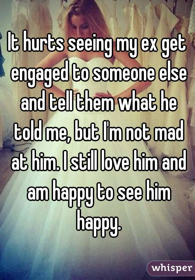 It hurts seeing my ex get engaged to someone else and tell them what