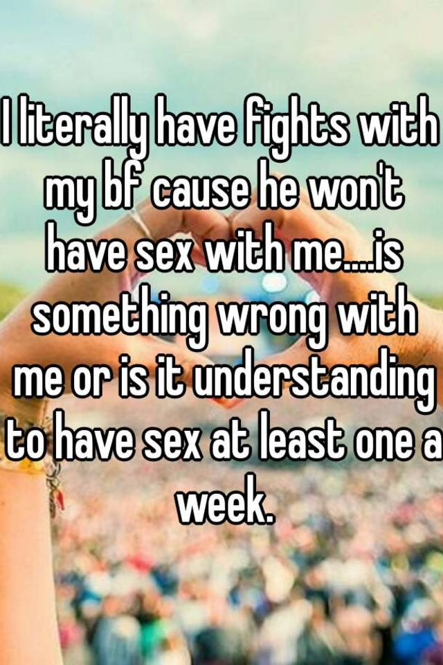 Are absolutely he wont have sex with me think