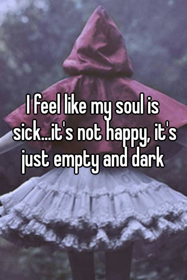 I feel like my soul is sicks not happy its just empty and dark thecheapjerseys Image collections
