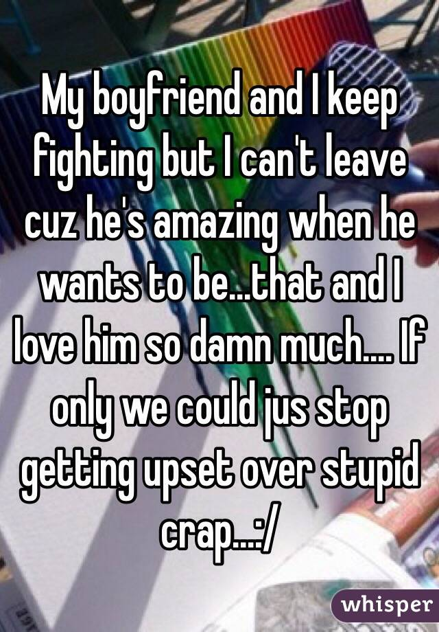 how can i stop fighting with my boyfriend