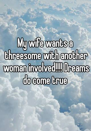 Are my wife wants a threesome are