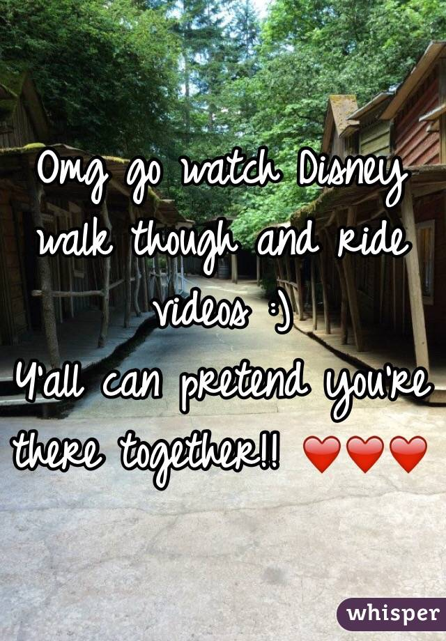 Omg go watch Disney walk though and ride videos :) Y'all can pretend you're there together!! ❤️❤️❤️
