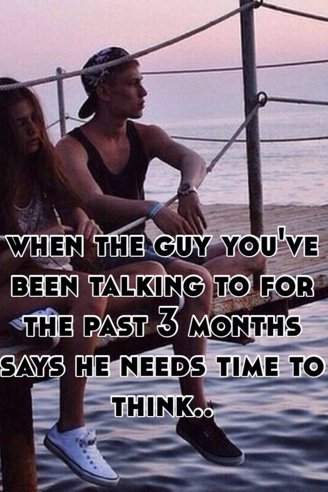 When A Guy Needs Time To Think